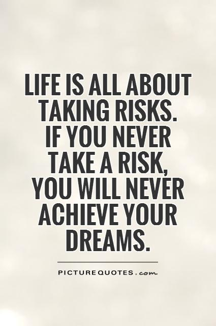 life-is-all-about-taking-risks-if-you-never-take-a-risk-you-will-never-achieve-your-dreams-quote-1