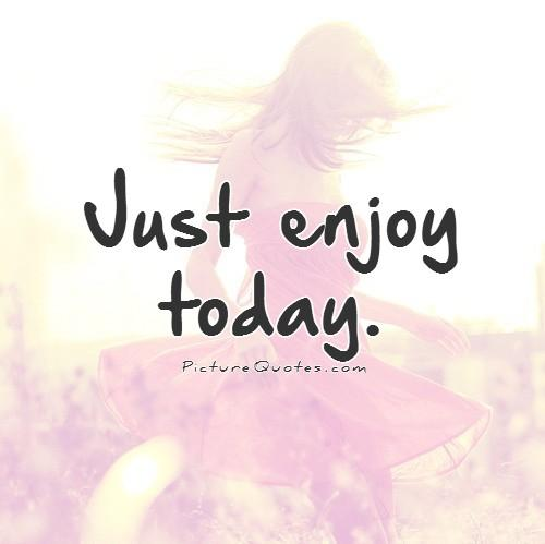 just-enjoy-today-quote-1